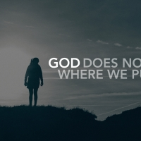 GOD DOES NOT STAY WHERE YOU PUT HIM